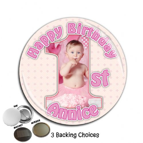 Large 75mm Personalised Girls 1st First Happy Birthday PHOTO Badge N45